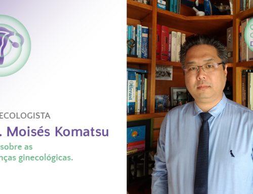 Quando o Corpo dá Sinal – Dr Moisés Komatsu fala sobre as doenças ginecológicas